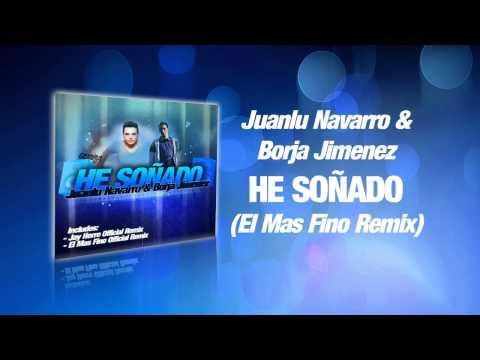 Juanlu Navarro & Borja Jimenez - He Soñado (El Mas Fino Official Remix)