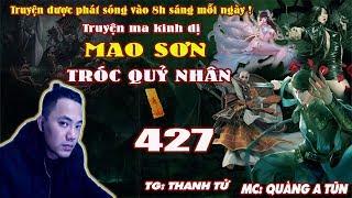 Mao Sơn Tróc Quỷ Nhân [ Tập 427 ] Đồ Sát Thi Vương - Truyện ma pháp sư - Quàng A Tũn