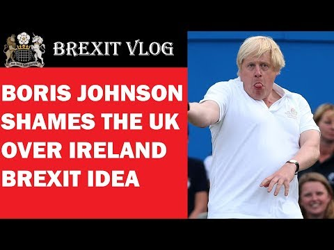 Boris Johnson Shames The UK With His Brexit Idea For Ireland