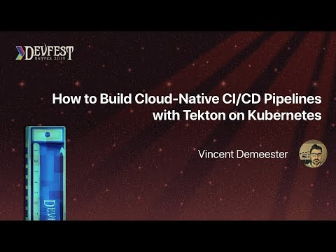 [devfest-nantes-2019]-how-to-build-cloud-native-ci-cd-pipelines-with-tekton-on-kubernetes