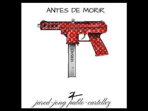 Antes De Morir  (Jared-Jong pablo- Cartellez) (Prod. Jakal Entertainment)