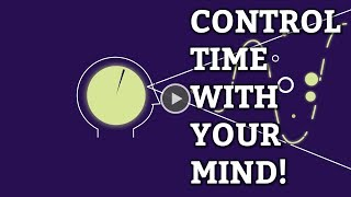 You Can Control Time With Your Mind!