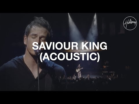 Saviour King (Acoustic) - Hillsong Worship