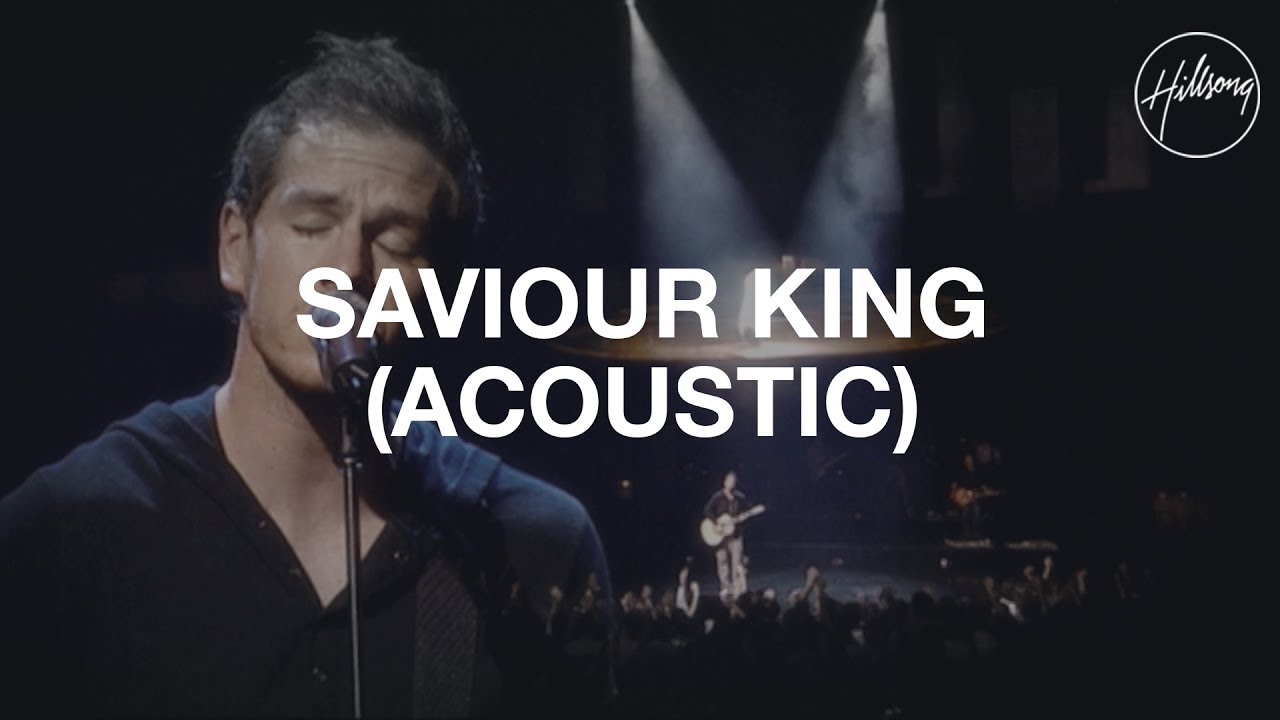 Saviour King (Acoustic) - Hillsong Worship