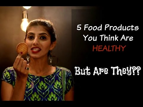 5 'Healthy' Food Products, But Are They Really Healthy?