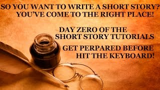 So You Want to Write a Short Story - Day ZERO, a prep day