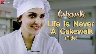 Life Is Never A Cakewalk (Title) | Cakewalk | Esha Deol Takhtani | Rupali Jagga |Ram Kamal Mukherjee