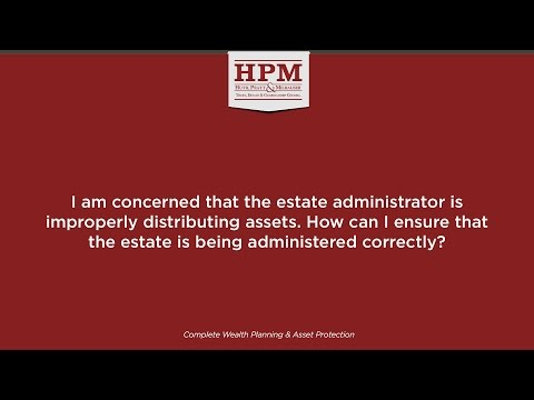 I am concerned that the estate administrator is improperly distributing assets. How can I...