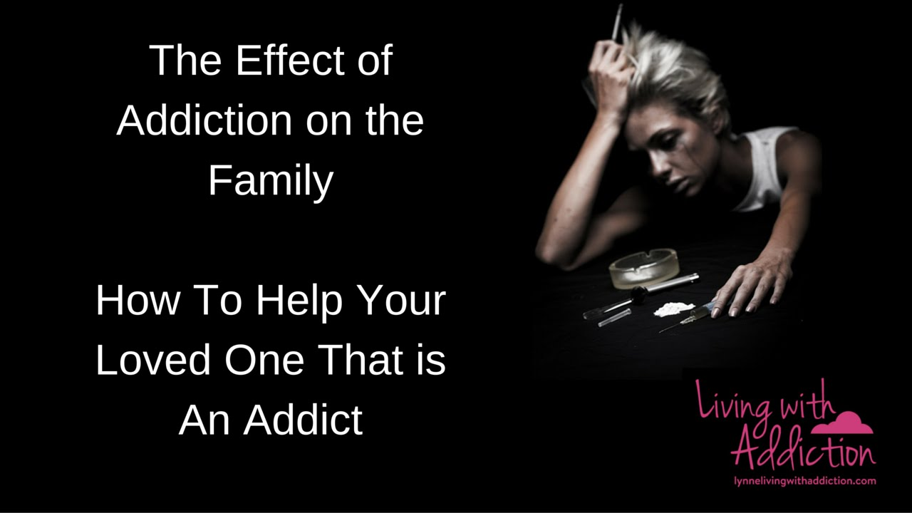 effects of drug addiction on family Drug addict and likewise, the effects of these drugs are also varied (pictures of these drugs) physiological effects drug addiction can have severe effects.