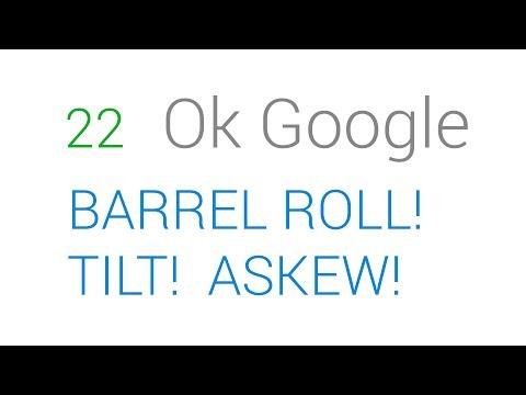 22 OK Google - Do A Barrel Roll, Tilt, Askew