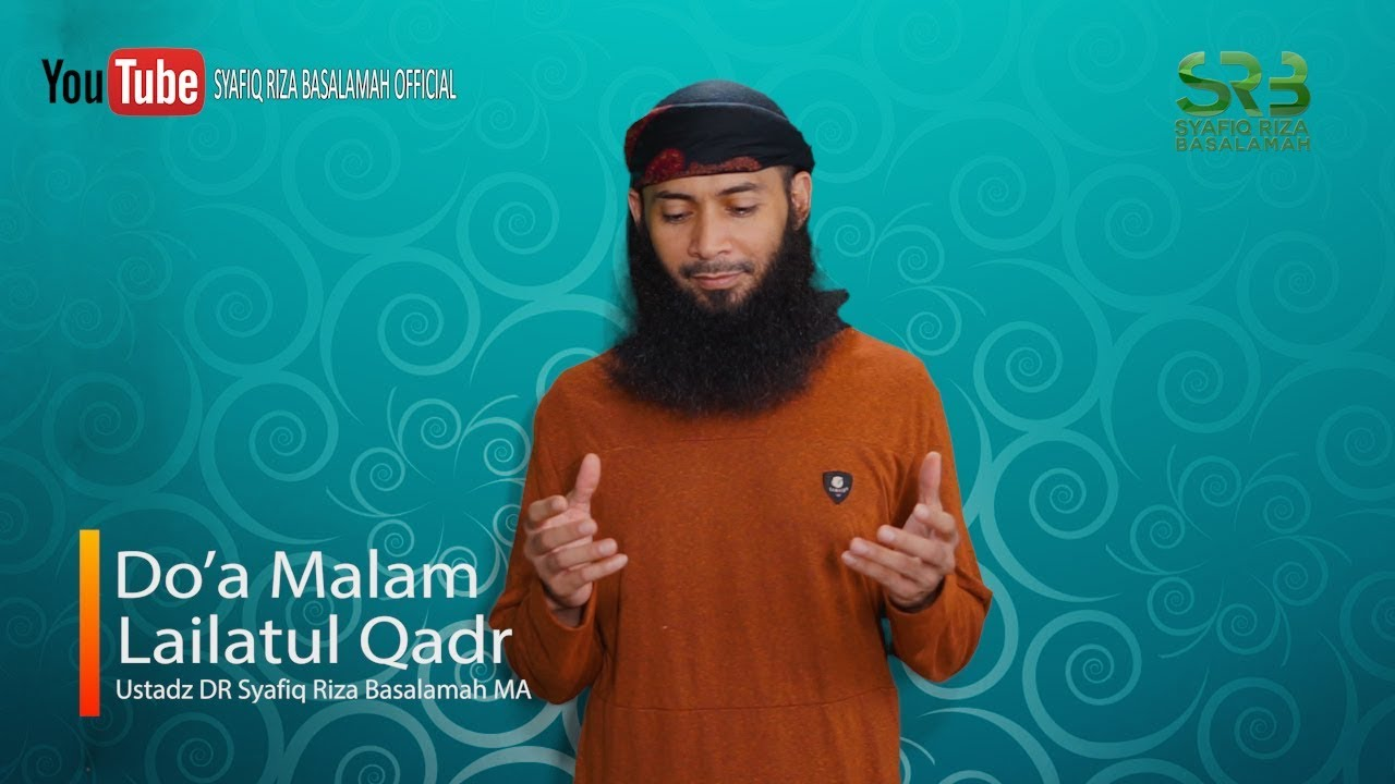 Do'a Malam Lailatul Qadr - Ustadz DR Syafiq Riza Basalamah MA