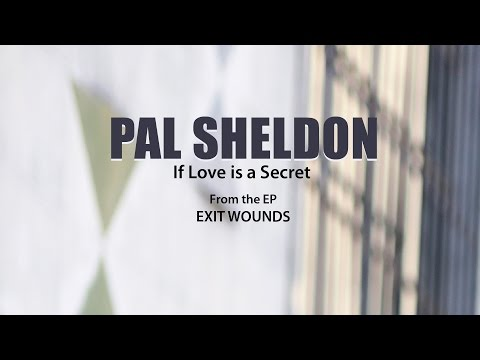Pal Sheldon  - If Love is a Secret - From Exit Wounds
