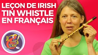 Leçon De Irish Tin Whistle En Français 1  Cours Debutants de Tin Whistle