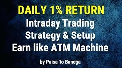 Daily 1% Return - Intraday Trading Strategy & Setup  - Earn like ATM Machine   by Paisa To Banega