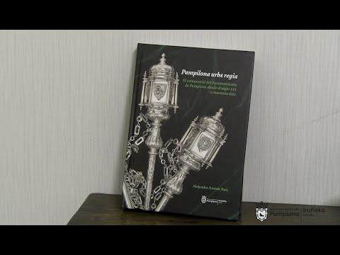 'Pamplilona Urbs Regia', libro sobre el ceremonial municipal hasta nuestro días