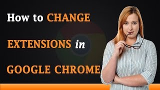 How to Change Google Chrome Extensions thumbnail