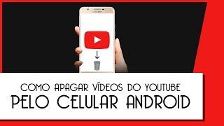 Como Apagar / Excluir Vídeos do YOUTUBE pelo Celular - Android (2019)