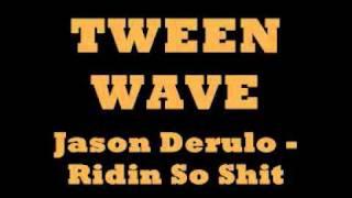 tween wave Jason Derulo - Ridin So shit