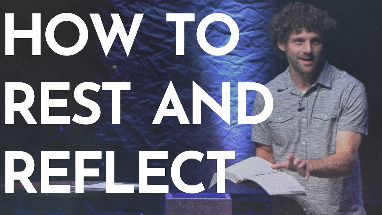 How To Rest and Reflect (5/30/21)