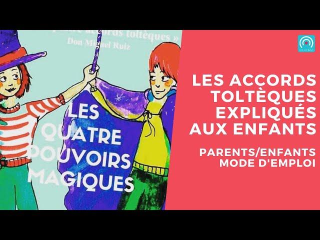Comment expliquer les accords toltèques aux enfants ?