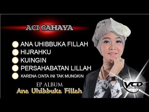 Aci Cahaya – Ana Uhibbuka Fillah [EP Album – HD Quality]