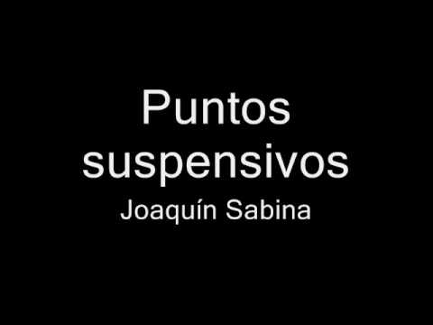 Puntos suspensivos poema de joaqu n sabina youtube - Joaquin sabina youtube ...