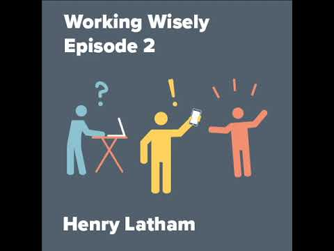Working Wisely - Episode 2 - Henry Latham