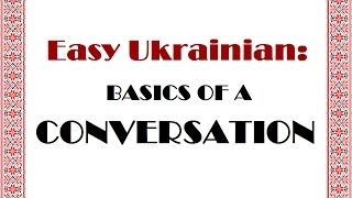 Easy Ukrainian: BASICS OF A CONVERSATION