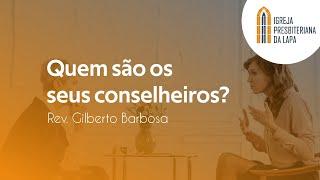 Quem são os seus conselheiros? - por Rev. Gilberto Barbosa