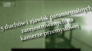 Duchy i Zjawiska Paranormalne zarejestrowane przez kamery przemysłowe