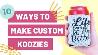 10 WAYS TO MAKE CUSTOM KOOZIES WITH YOUR CRICUT!
