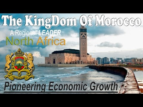 The Kingdom Of Morocco - North Africa - A Regional LEADER : Pioneering Economic Growth
