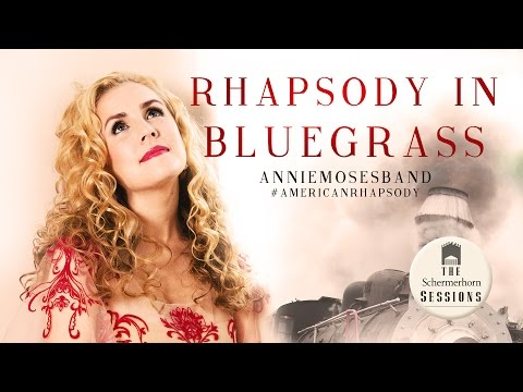 Annie Moses Band  Rhapsody in Bluegrass Music   The Schermerhorn Sessions