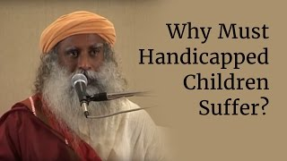 Why Must Handicapped Children Suffer? - Sadhguru