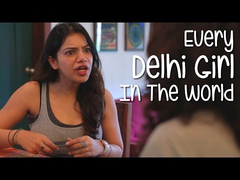 Every Delhi Girl In The World | Being Indian