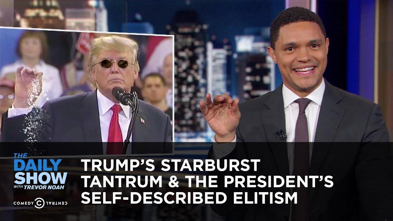 Trumpu0027s Starburst Tantrum U0026 The Presidentu0027s Self Described Elitism | The  Daily Show