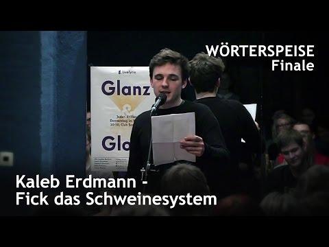 Kaleb Erdmann - Fick das Schweinesystem (Finale - Wörterspeise - April 2017)