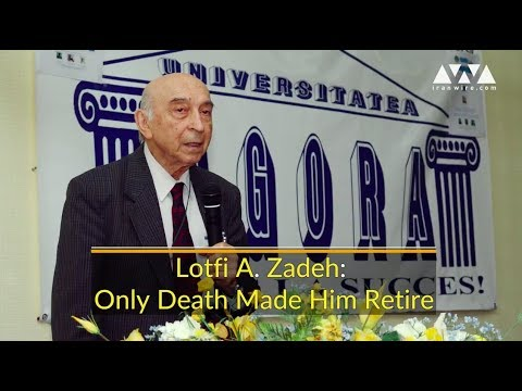 Lotfi A. Zadeh: Only Death Made him Retire