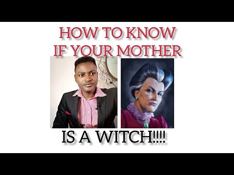 HOW TO KNOW IF YOUR MOTHER IS A WITCH!!!