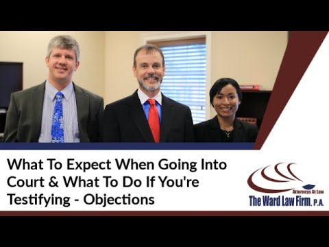 what-to-expect-when-going-into-court-&-what-to-do-if-you're-testifying---objections