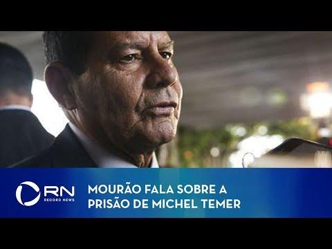 Mourão fala sobre a prisão de Michel Temer