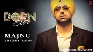 Majnu Deep Money Ft. Raftaar Latest Punjabi Full Song (Audio) | Born Star