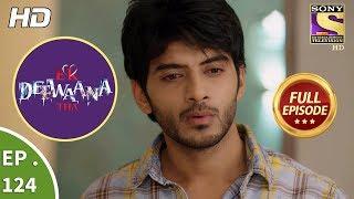 Ek Deewaana Tha - Ep 124 - Full Episode - 12th  April, 2018