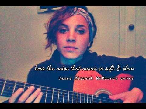 Hear the Noise the Moves So Soft & Slow - James Vincent McMorrow (Cover) by Isabeau