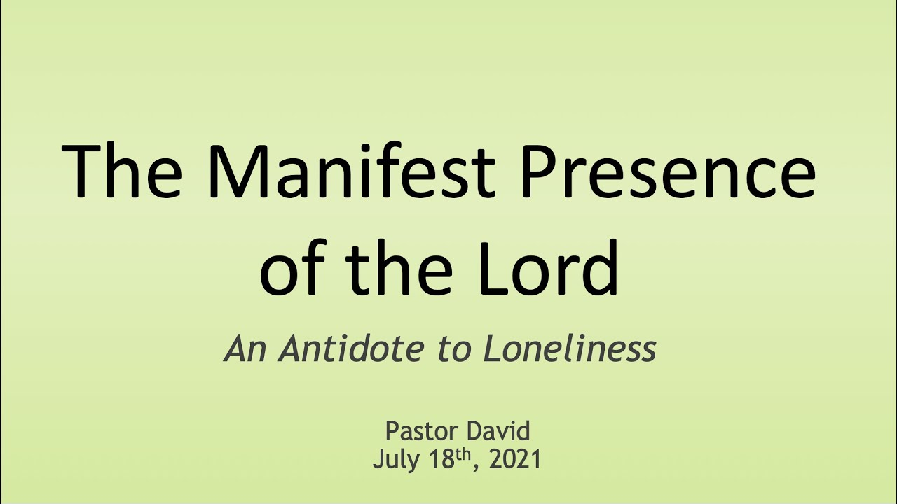 The Manifest Presence of the Lord: An Antidote to Loneliness — July 18th, 2021