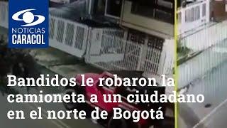 En video fue grabado cómo bandidos le robaron la camioneta a un ciudadano en el norte de Bogotá