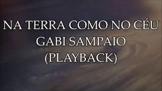 NA TERRA COMO NO CÉU -  GABI SAMPAIO (PLAYBACK LEGENDADO)