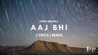 Aaj Bhi - Vishal Mishra (Basu Remix) | Ali Fazal, Surbhi Jyoti | VYRLOriginals | Lyrics