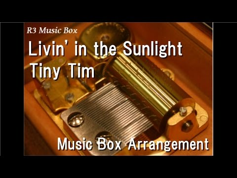 Livin' in the Sunlight/Tiny Tim [Music Box]