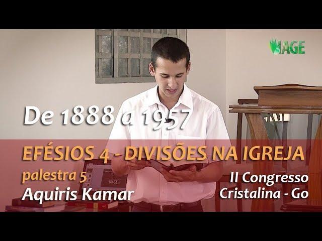 160 - I CONGRESSO IAGE - EFÉSIOS 4 - DIVISÕES NA IGREJA - AQUIRIS (palestra 5)